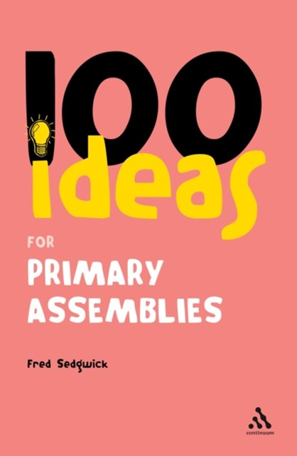 100 Ideas for Assemblies: Primary School Edition