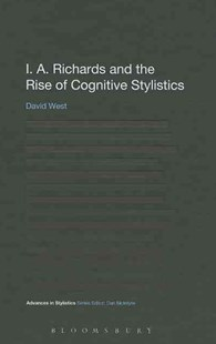 I. A. Richards and the Rise of Cognitive Stylistics by David West (9781441110435) - PaperBack - Reference