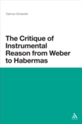 Critique of Instrumental Reason from Weber to Habermas