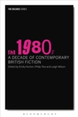 1980s, The: A Decade of Contemporary British Fiction