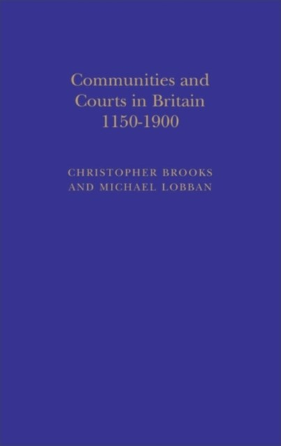 Communities and Courts in Britain, 1150-1900