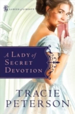Lady of Secret Devotion (Ladies of Liberty Book #3)