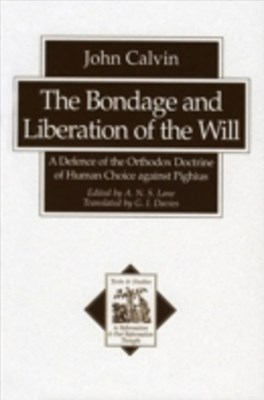 Bondage and Liberation of the Will (Texts and Studies in Reformation and Post-Reformation Thought)