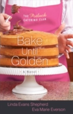 Bake Until Golden (The Potluck Catering Club Book #3)