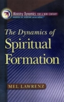 Dynamics of Spiritual Formation (Ministry Dynamics for a New Century)