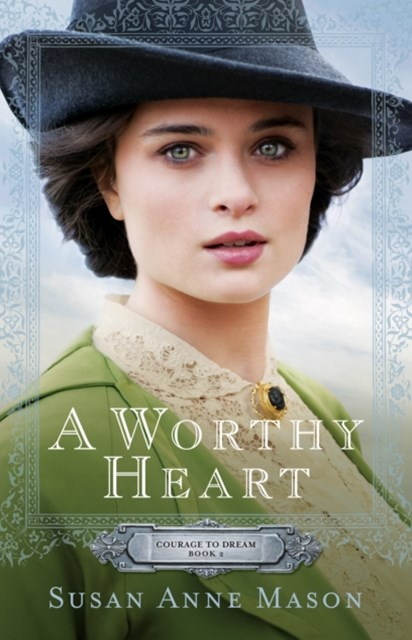 Worthy Heart (Courage to Dream Book #2)