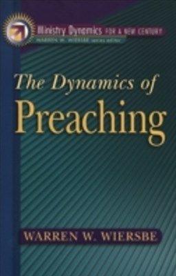 Dynamics of Preaching (Ministry Dynamics for a New Century)