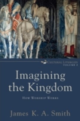 (ebook) Imagining the Kingdom (Cultural Liturgies)