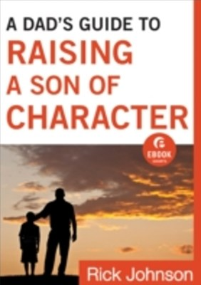 (ebook) Dad's Guide to Raising a Son of Character (Ebook Shorts)