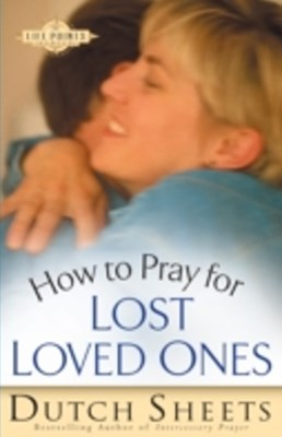 How to Pray for Lost Loved Ones (The Life Points Series)