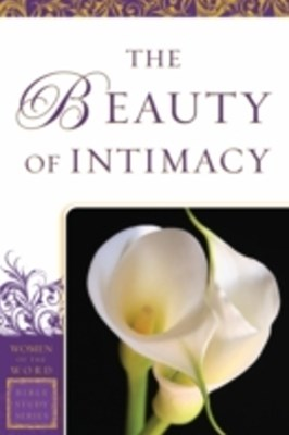 Beauty of Intimacy (Women of the Word Bible Study Series)