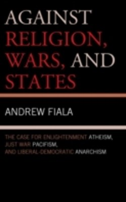 Against Religion, Wars, and States