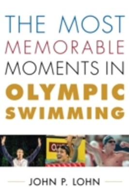 Most Memorable Moments in Olympic Swimming