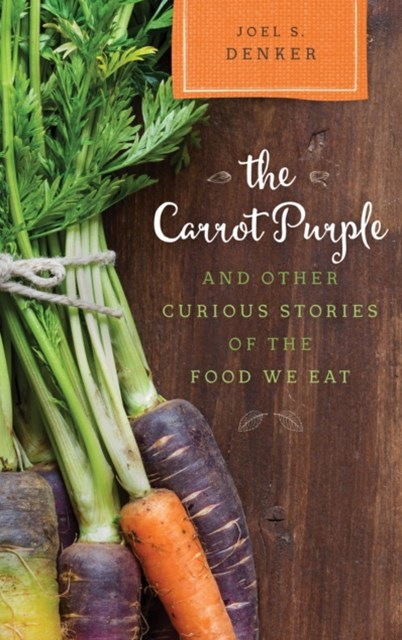 Carrot Purple and Other Curious Stories of the Food We Eat