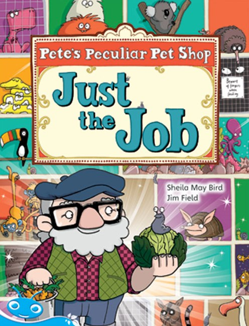 Bug Club Level 18 - Turquoise: Pete's Peculiar Pet Shop - Just the Job (Reading Level 18/F&P Level J)