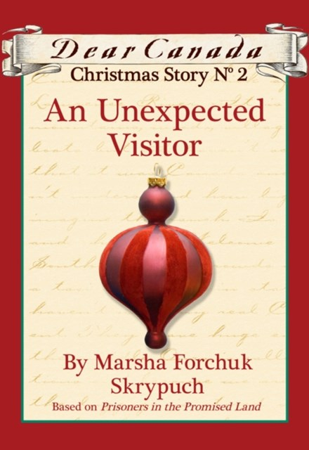 Dear Canada Christmas Story No. 2: An Unexpected Visitor
