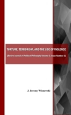 Torture, Terrorism, and the Use of Violence (also available as Review Journal of Political Philosop