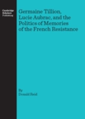(ebook) Germaine Tillion, Lucie Aubrac, and the Politics of Memories of the  French Resistance