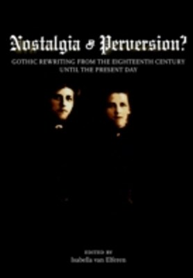 Nostalgia or Perversion? Gothic Rewriting from the Eighteenth Century until the Present Day
