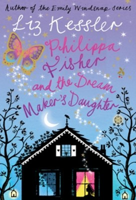 Philippa Fisher: Philippa Fisher and the Dream Maker's Daughter