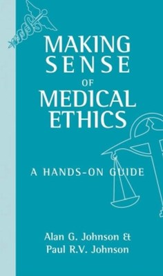Making Sense of Medical Ethics: A hands-on guide