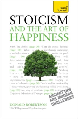 Stoicism and the Art of Happiness - Ancient tips for modern challenges: Teach Yourself