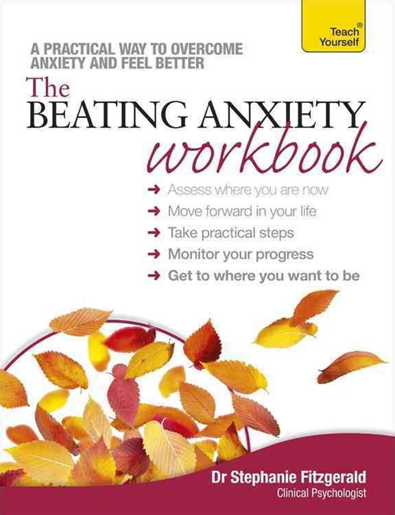 The Beating Anxiety Workbook: Teach Yourself