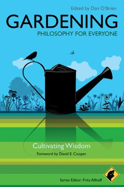 Gardening - Philosophy for Everyone -             Cultivating Wisdom