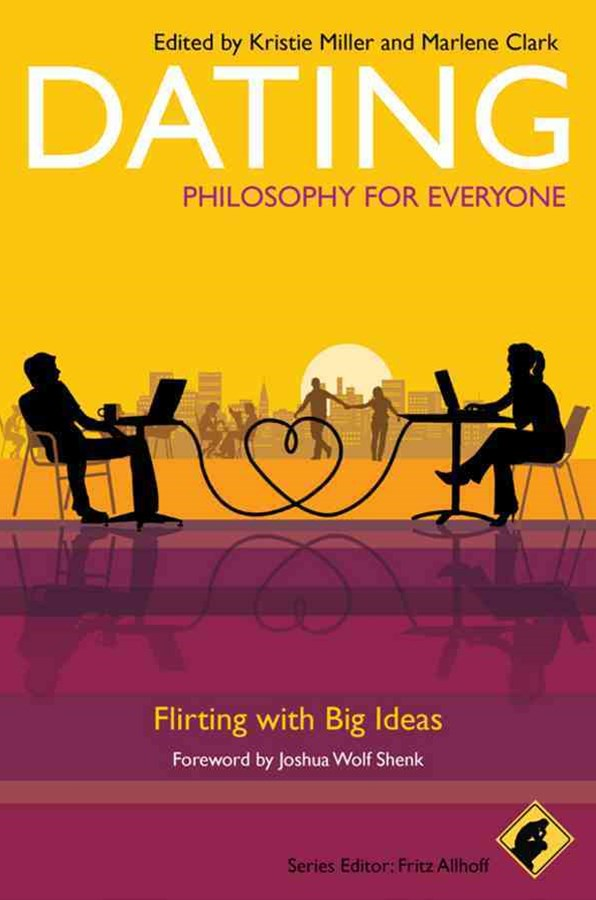 Dating - Philosophy for Everyone - Flirting with  Big Ideas
