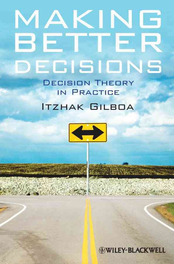 Making Better Decisions - Decision Theory in      Practice