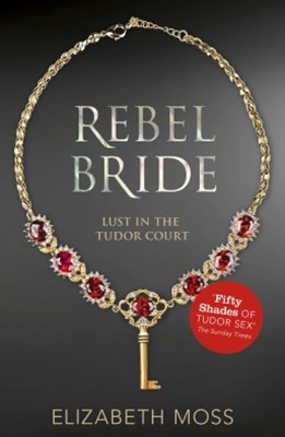 (ebook) Rebel Bride (Lust in the Tudor Court - Book Two)