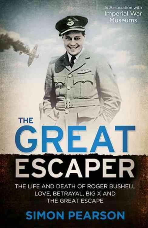 GREAT ESCAPER: The Life and Death of Roger Bushell 'The maste