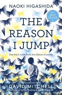 The Reason I Jump: one boy's voice from the silence of autism by Naoki Higashida, David Mitchell, K. A. Yoshida (9781444776775) - PaperBack - Biographies General Biographies