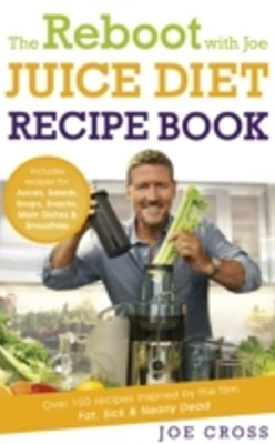 The Reboot with Joe Juice Diet Recipe Book: Over 100 recipes inspired by the film 'Fat, Sick & Near