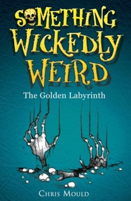 Something Wickedly Weird 6: The Golden Labyrinth