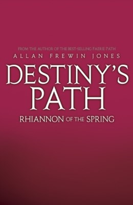 Destiny's Path 1: Rhiannon of the Spring
