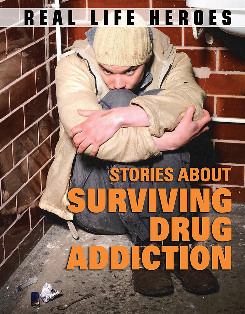 Real Life Heroes: Stories About Surviving Drug Addiction