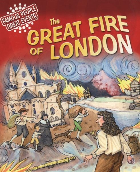 Famous People, Great Events: The Great Fire of London