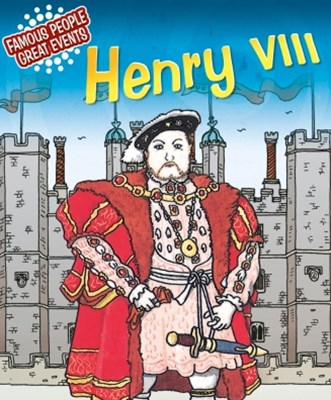 Famous People, Great Events: Henry VIII