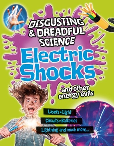 Disgusting and Dreadful Science: Electric Shocks and Other Energy Evils