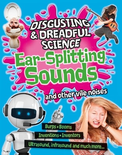 Disgusting and Dreadful Science: Ear-splitting Sounds and Other Vile Noises