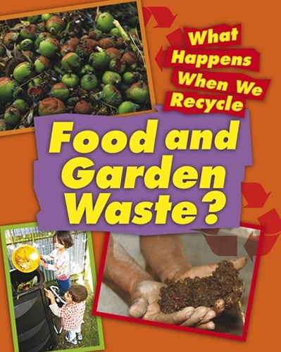 What Happens When We Recycle: Food and Garden Waste