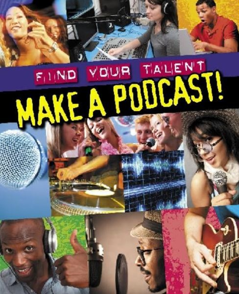 Find Your Talent: Make a Podcast!