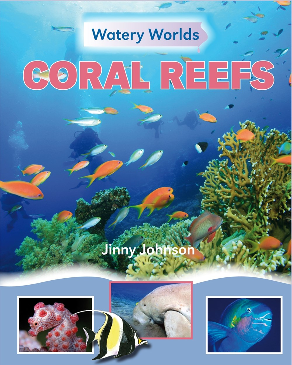 Watery Worlds: Coral Reefs