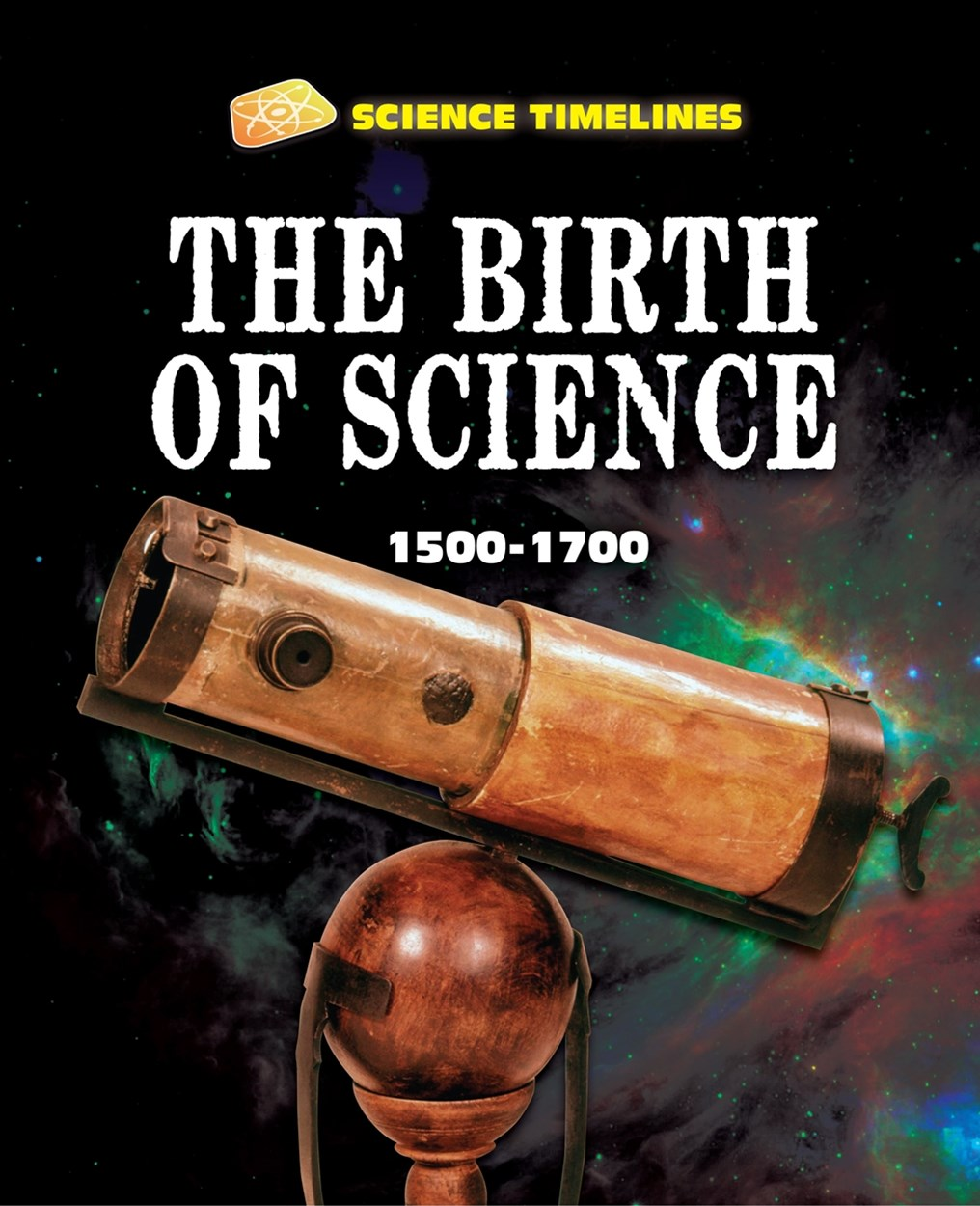 Science Timelines: The Birth of Science: 1500 1700