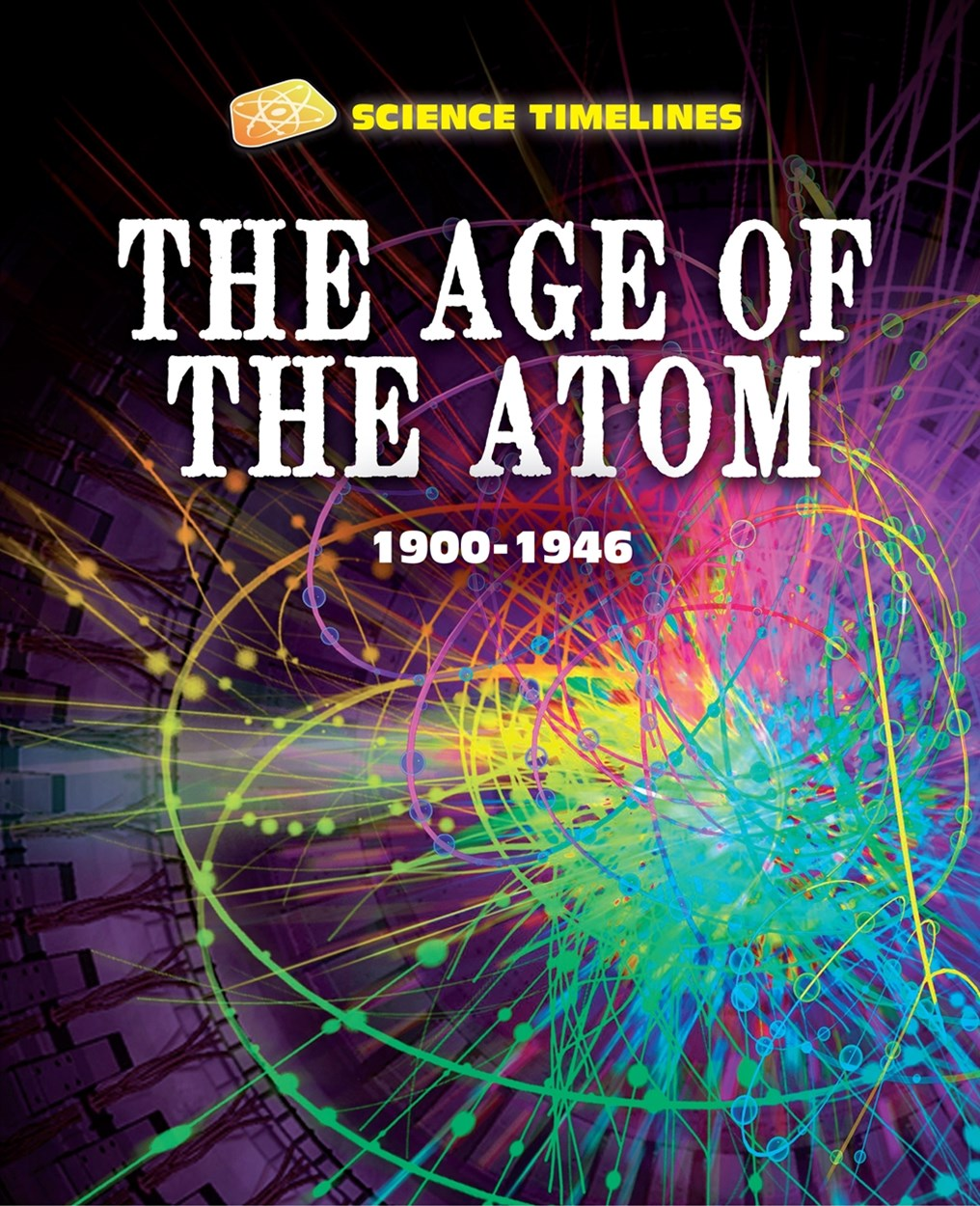 Science Timelines: The Age of the Atom: 1900 1946