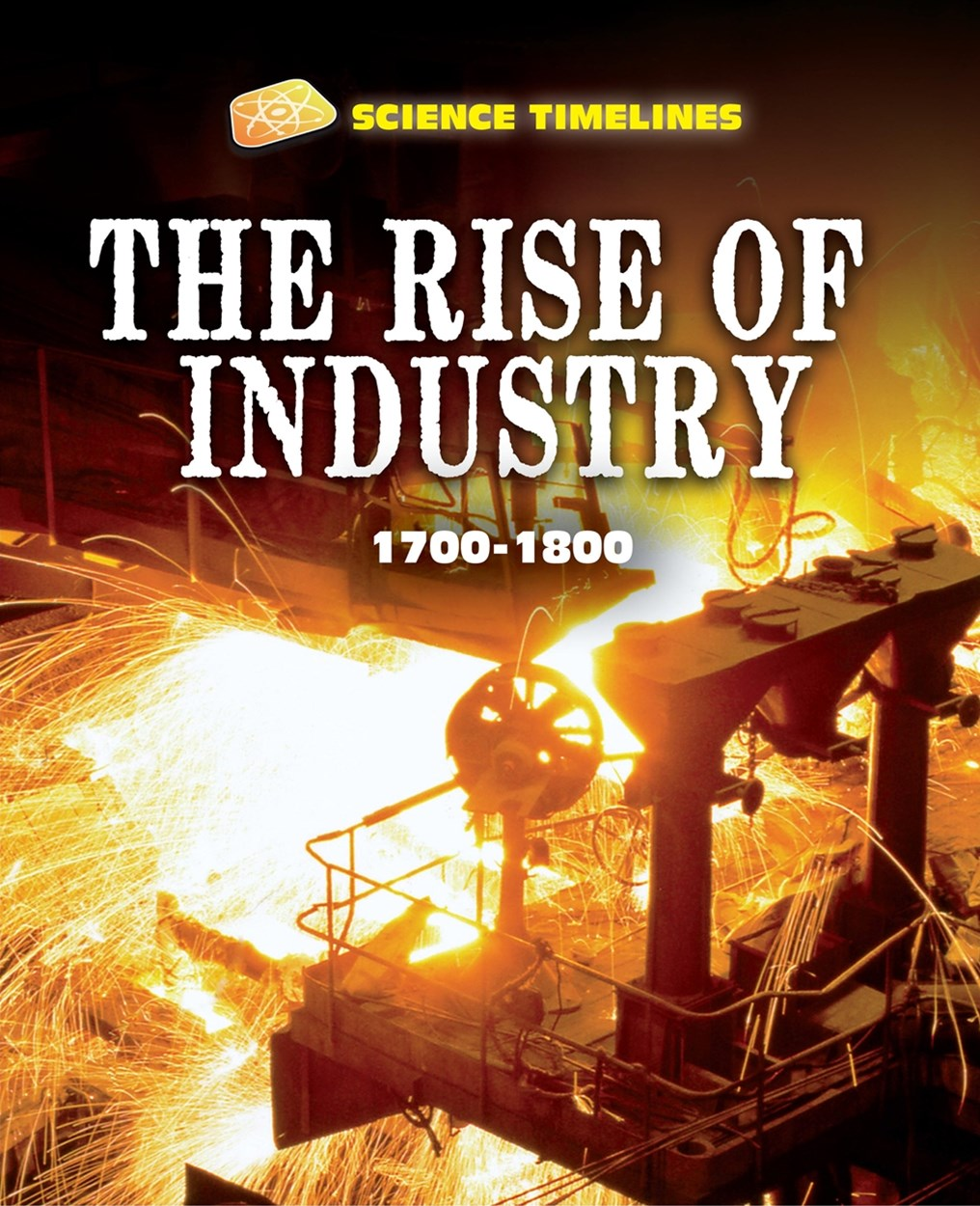 Science Timelines: The Rise of Industry: 1700 1800
