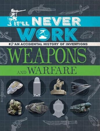 It'll Never Work: Weapons and Warfare