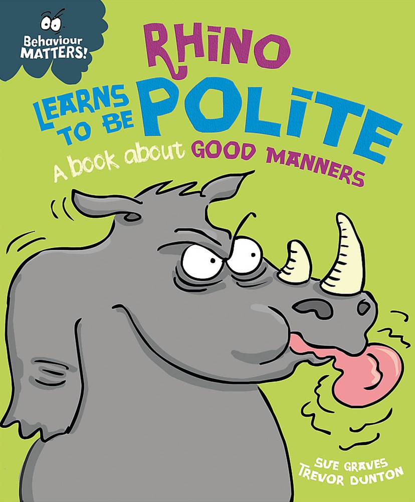 Behaviour Matters: Rhino Learns to be Polite - A book about good manners
