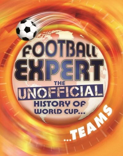 Football Expert: The Unofficial History of World Cup: Teams